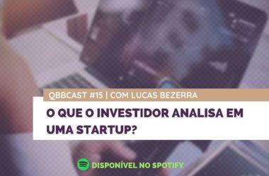 QBBCast #15: O que um investidor analisa em uma startup?