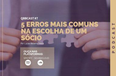 QBBCast #7: os 5 erros mais comuns na escolha de sócios